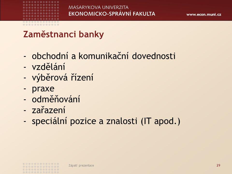 www.econ.muni.cz Zaměstnanci banky - obchodní a komunikační dovednosti - vzdělání - výběrová řízení - praxe - odměňování - zařazení - speciální pozice a znalosti (IT apod.) Zápatí prezentace29