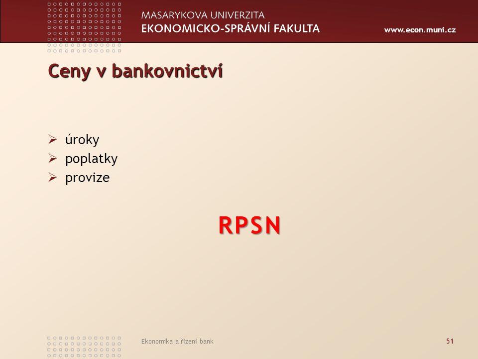 www.econ.muni.cz Ekonomika a řízení bank51 Ceny v bankovnictví  úroky  poplatky  provizeRPSN