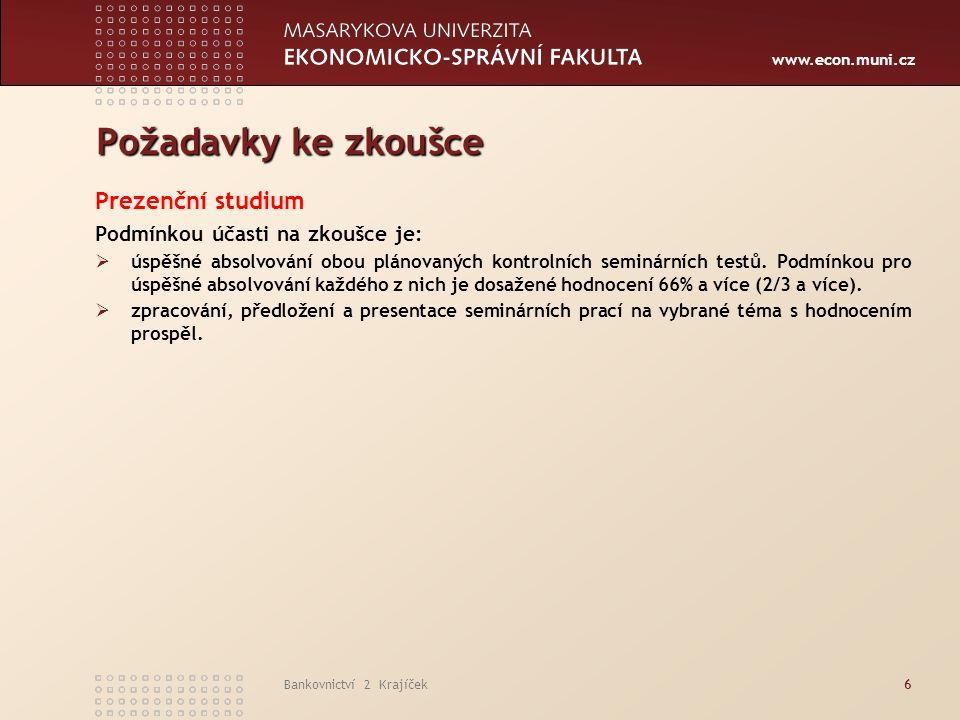 www.econ.muni.cz Bankovnictví 2 Krajíček6 Požadavky ke zkoušce Prezenční studium Podmínkou účasti na zkoušce je:  úspěšné absolvování obou plánovaných kontrolních seminárních testů.