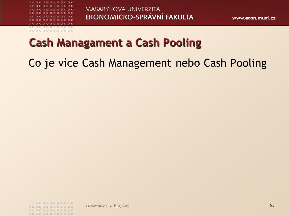 www.econ.muni.cz Bankovnictví 2 Krajíček63 Cash Managament a Cash Pooling Co je více Cash Management nebo Cash Pooling