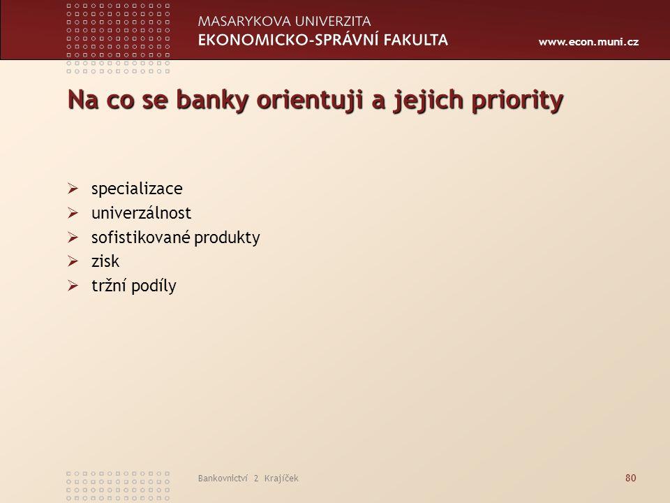 www.econ.muni.cz Bankovnictví 2 Krajíček80 Na co se banky orientuji a jejich priority  specializace  univerzálnost  sofistikované produkty  zisk  tržní podíly