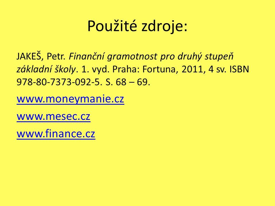 Použité zdroje: JAKEŠ, Petr. Finanční gramotnost pro druhý stupeň základní školy.