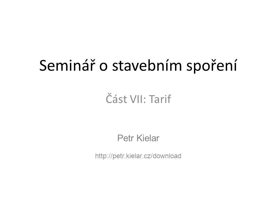 Petr Kielar http://petr.kielar.cz/download Seminář o stavebním spoření Část VII: Tarif