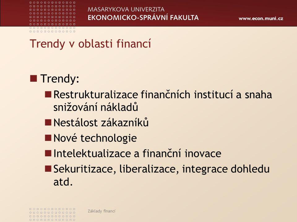 www.econ.muni.cz Trendy v oblasti financí Trendy: Restrukturalizace finančních institucí a snaha snižování nákladů Nestálost zákazníků Nové technologi