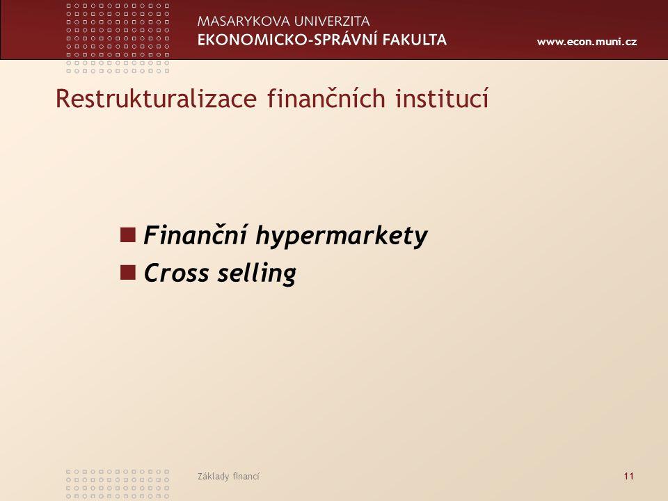 www.econ.muni.cz Základy financí11 Restrukturalizace finančních institucí Finanční hypermarkety Cross selling