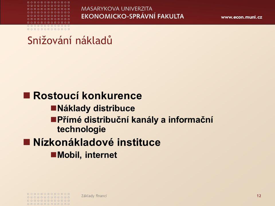 www.econ.muni.cz Základy financí12 Snižování nákladů Rostoucí konkurence Náklady distribuce Přímé distribuční kanály a informační technologie Nízkonák