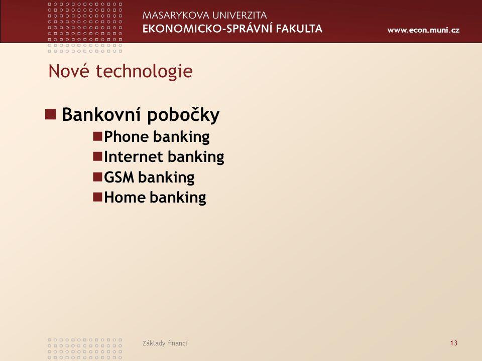 www.econ.muni.cz Základy financí13 Nové technologie Bankovní pobočky Phone banking Internet banking GSM banking Home banking