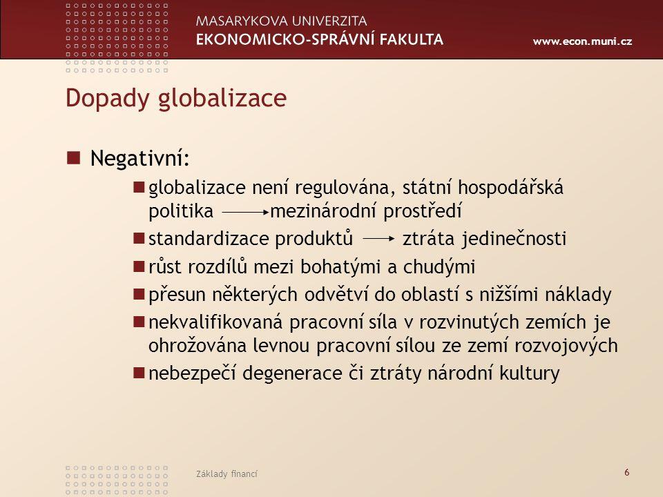 www.econ.muni.cz Základy financí 6 Dopady globalizace Negativní: globalizace není regulována, státní hospodářská politika mezinárodní prostředí standa
