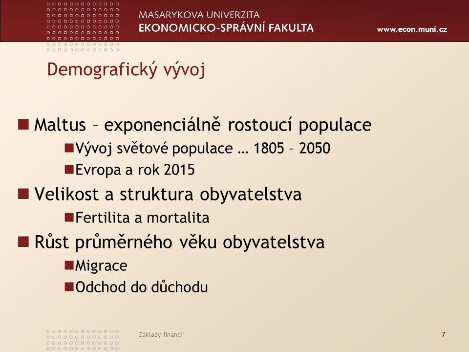 www.econ.muni.cz Základy financí7 Demografický vývoj Maltus – exponenciálně rostoucí populace Vývoj světové populace … 1805 – 2050 Evropa a rok 2015 V