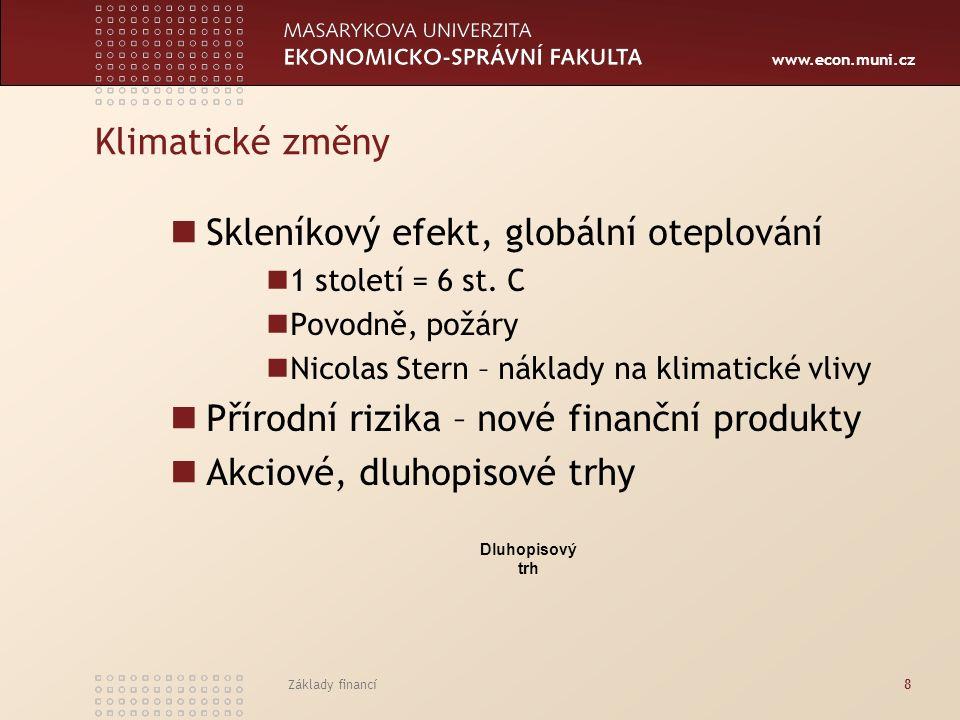 www.econ.muni.cz Základy financí8 Klimatické změny Skleníkový efekt, globální oteplování 1 století = 6 st. C Povodně, požáry Nicolas Stern – náklady n