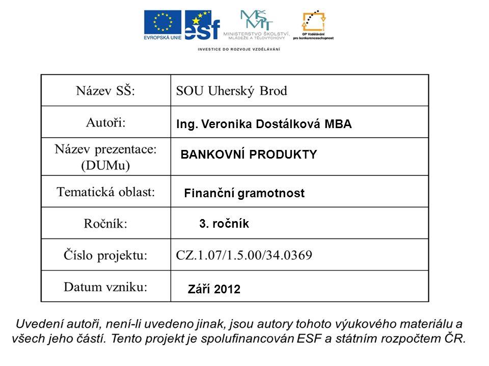 Ing. Veronika Dostálková MBA BANKOVNÍ PRODUKTY Finanční gramotnost 3. ročník Září 2012