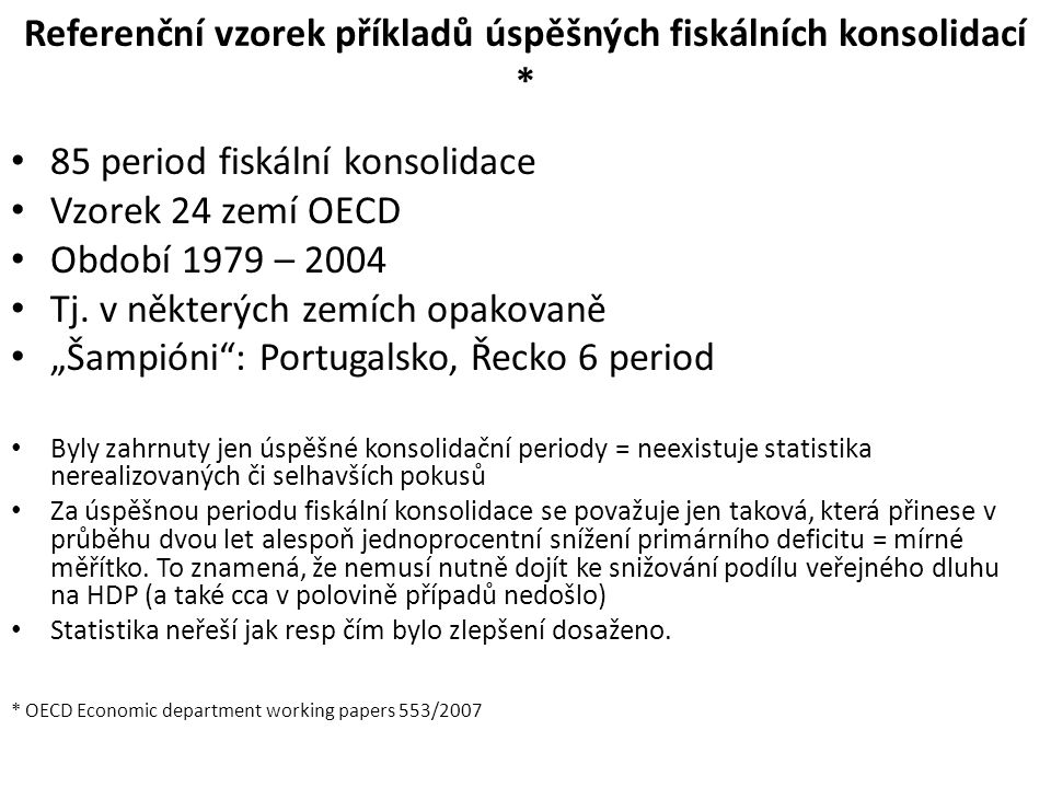 Referenční vzorek příkladů úspěšných fiskálních konsolidací * 85 period fiskální konsolidace Vzorek 24 zemí OECD Období 1979 – 2004 Tj.