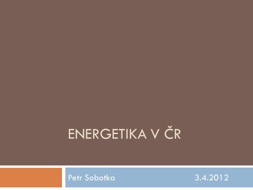 ENERGETIKA V ČR Petr Sobotka 3.4.2012