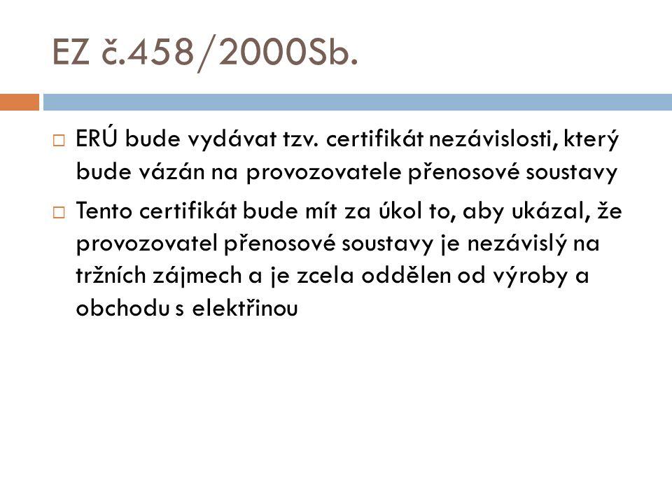EZ č.458/2000Sb.  ERÚ bude vydávat tzv. certifikát nezávislosti, který bude vázán na provozovatele přenosové soustavy  Tento certifikát bude mít za