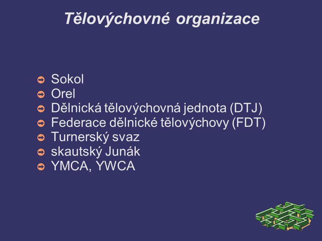 Tělovýchovné organizace ➲S➲Sokol ➲O➲Orel ➲D➲Dělnická tělovýchovná jednota (DTJ) ➲F➲Federace dělnické tělovýchovy (FDT) ➲T➲Turnerský svaz ➲s➲skautský J