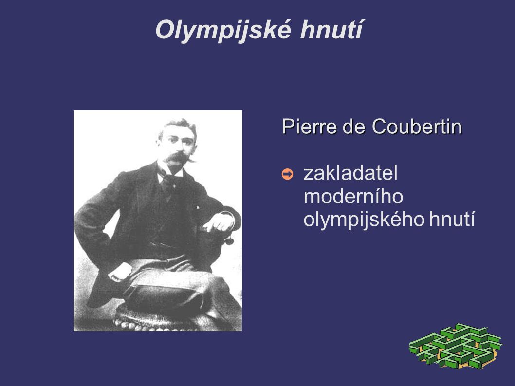 Olympijské hnutíPierre de Coubertin ➲z➲zakladatel moderního olympijského hnutí