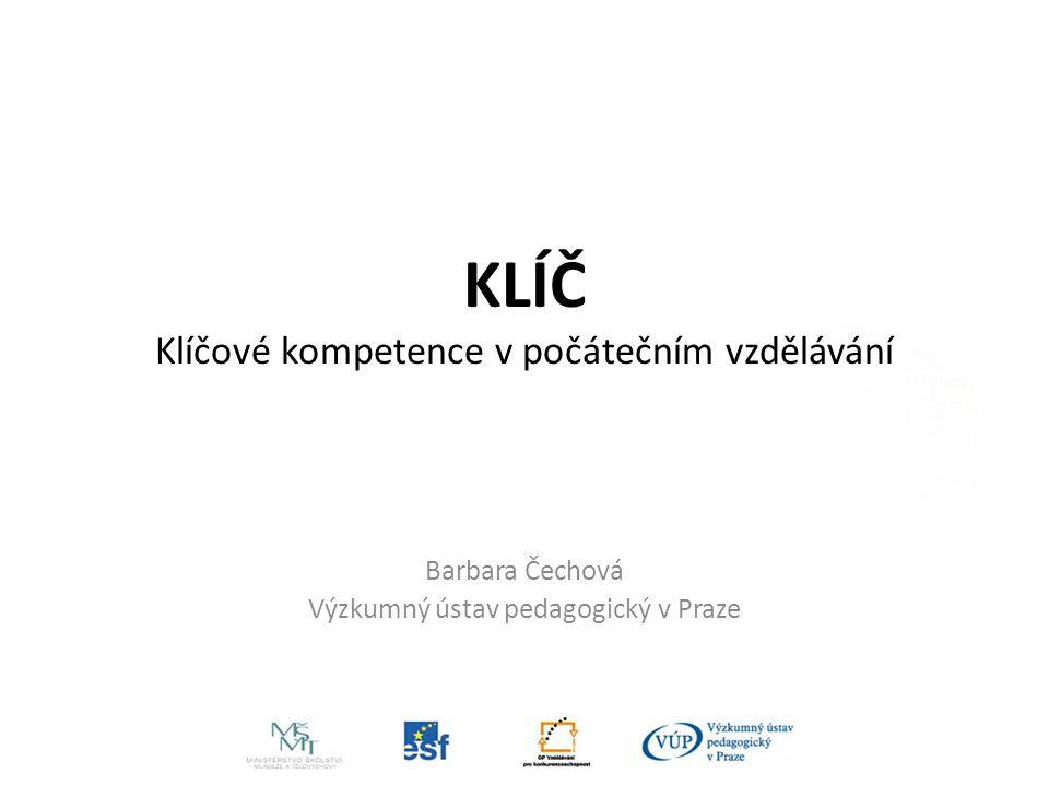 KLÍČ Klíčové kompetence v počátečním vzdělávání Barbara Čechová Výzkumný ústav pedagogický v Praze