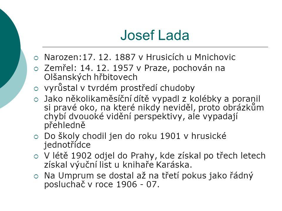 Josef Lada  V roce 1904, kdy byl ještě učněm, mu v časopise Máj otiskli první čtyři kresby  jako student UMPRUM publikovat nemohl, a tak požíval různých pseudonymů:J.Horký, K.