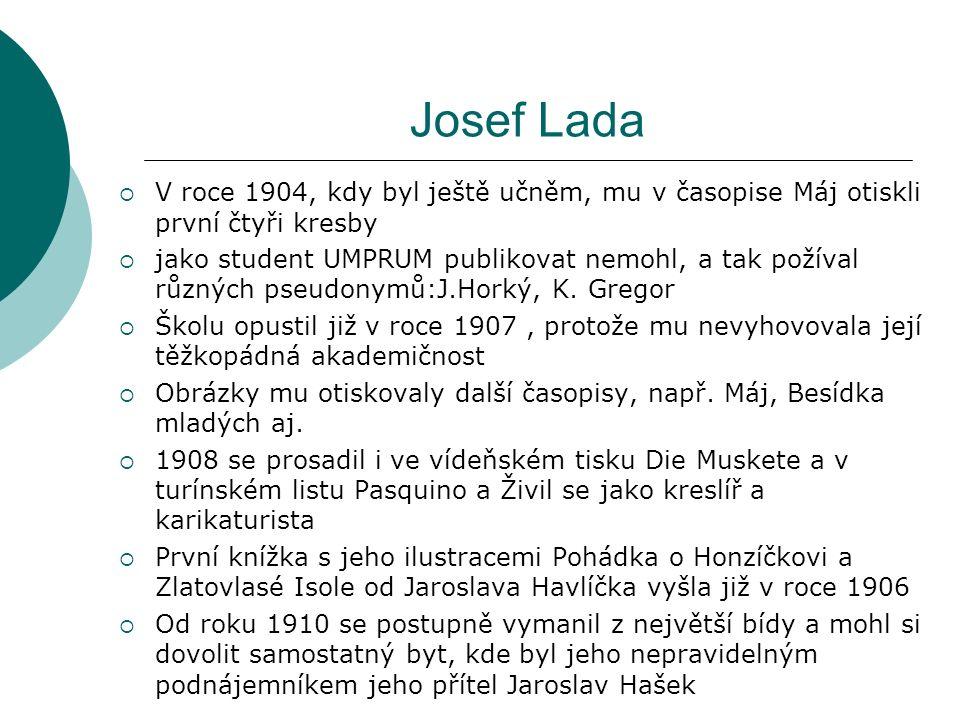 Josef Lada  V roce 1915 byl Hašek odvelen na vojnu  Od roku 1921 do 1940 pracoval jako redaktor nakladatelství Melantrich  V roce 1923 se stal členem Svazu novinářů  V roce 1926 se stal členem Spolku výtvarných umělců Mánes  Dvacátá a třicátá léta znamenala pro Ladu obrovskou aktivitu.