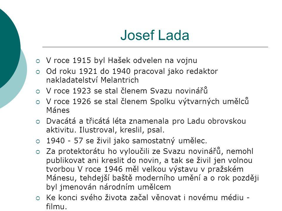 Josef Lada  Ladovo dílo bylo specificky české, přesto, nebo možná právě proto bylo oblíbeno, vydáváno a vystavováno v mnoha zemích světa.