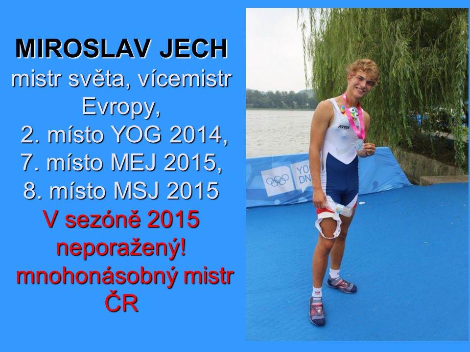 MIROSLAV JECH mistr světa, vícemistr Evropy, 2.místo YOG 2014, 7.