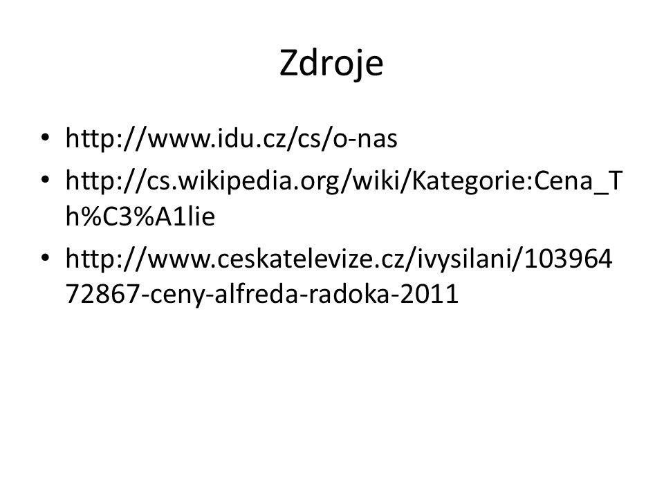 Zdroje http://www.idu.cz/cs/o-nas http://cs.wikipedia.org/wiki/Kategorie:Cena_T h%C3%A1lie http://www.ceskatelevize.cz/ivysilani/103964 72867-ceny-alfreda-radoka-2011