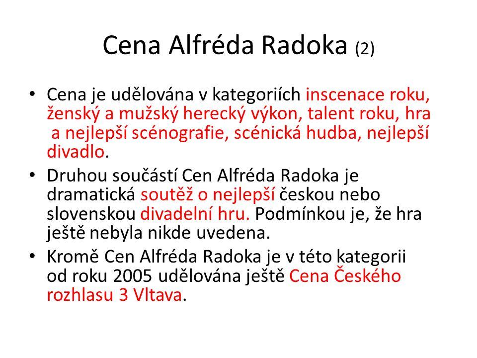 Cena Alfréda Radoka (2) Cena je udělována v kategoriích inscenace roku, ženský a mužský herecký výkon, talent roku, hra a nejlepší scénografie, scénic