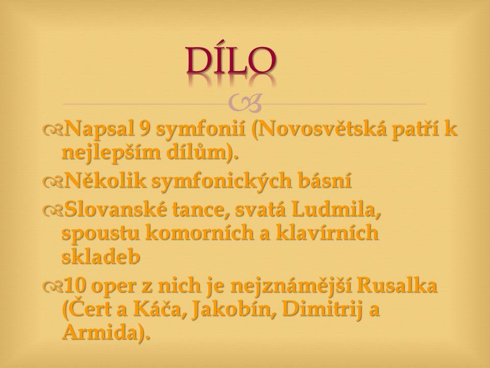   Napsal 9 symfonií (Novosvětská patří k nejlepším dílům).