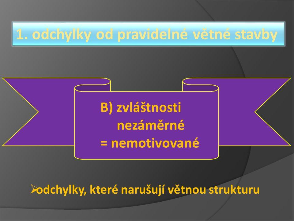 1. odchylky od pravidelné větné stavby B) zvláštnosti nezáměrné = nemotivované  odchylky, které narušují větnou strukturu