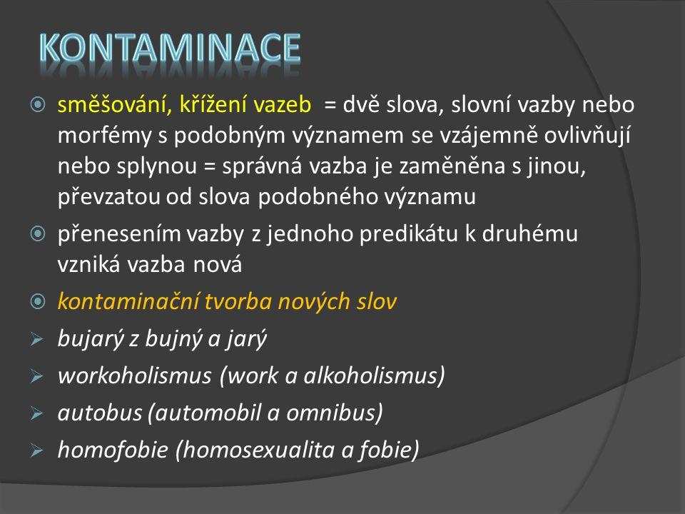  směšování, křížení vazeb = dvě slova, slovní vazby nebo morfémy s podobným významem se vzájemně ovlivňují nebo splynou = správná vazba je zaměněna s