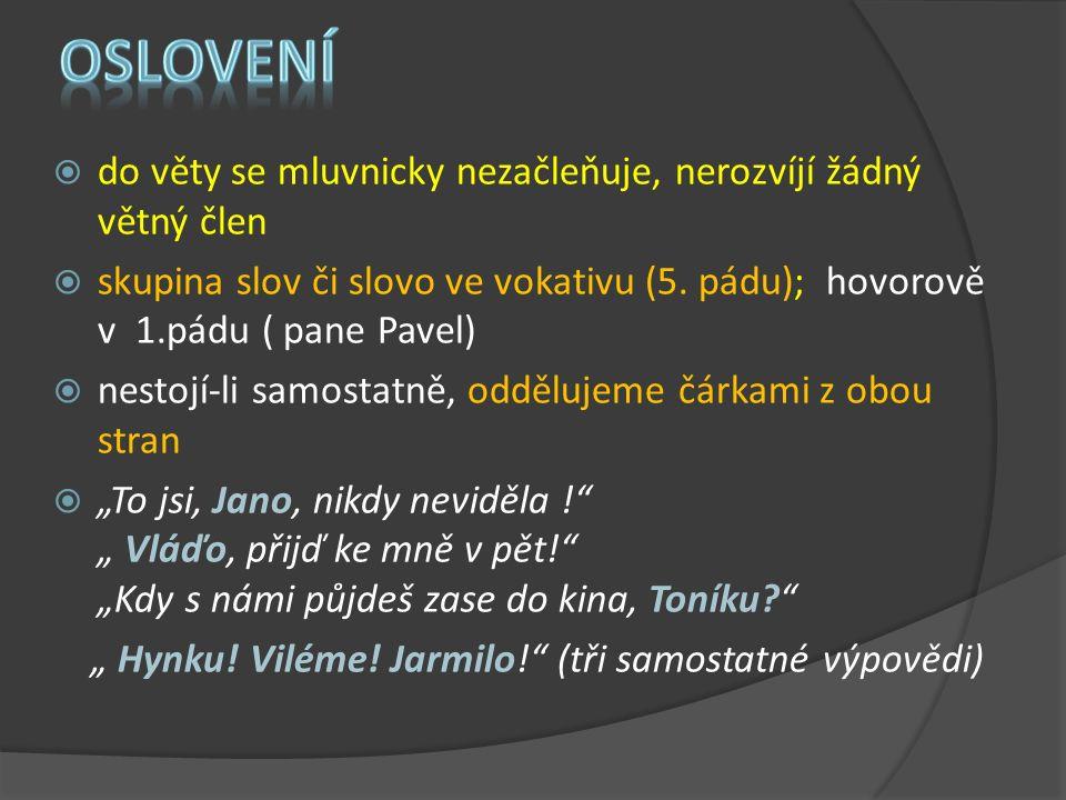  do věty se mluvnicky nezačleňuje, nerozvíjí žádný větný člen  skupina slov či slovo ve vokativu (5.