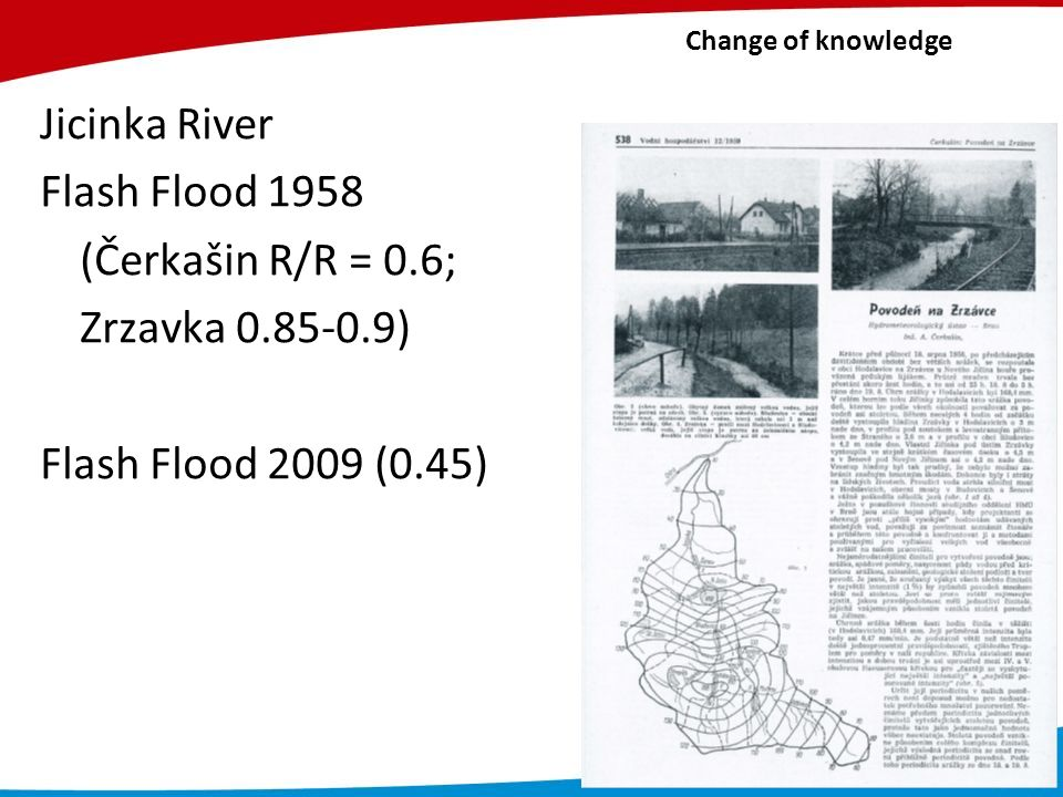Change of knowledge Jicinka River Flash Flood 1958 (Čerkašin R/R = 0.6; Zrzavka 0.85-0.9) Flash Flood 2009 (0.45)