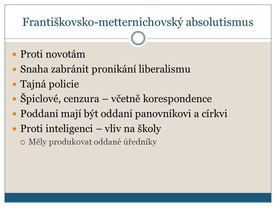 Františkovsko-metternichovský absolutismus Proti novotám Snaha zabránit pronikání liberalismu Tajná policie Špiclové, cenzura – včetně korespondence P