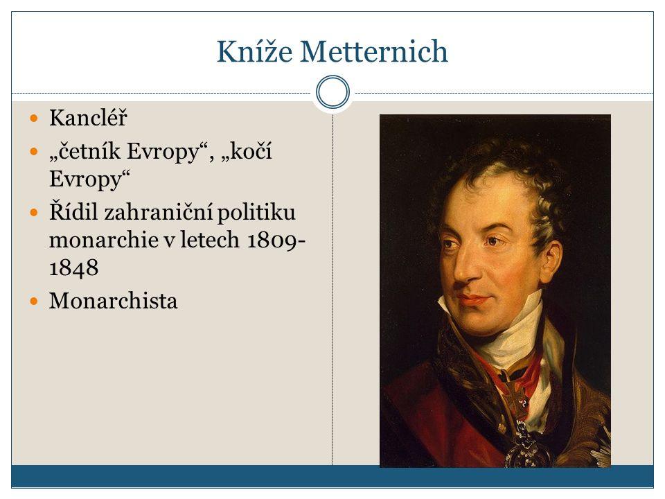 """Kníže Metternich Kancléř """"četník Evropy"""", """"kočí Evropy"""" Řídil zahraniční politiku monarchie v letech 1809- 1848 Monarchista"""