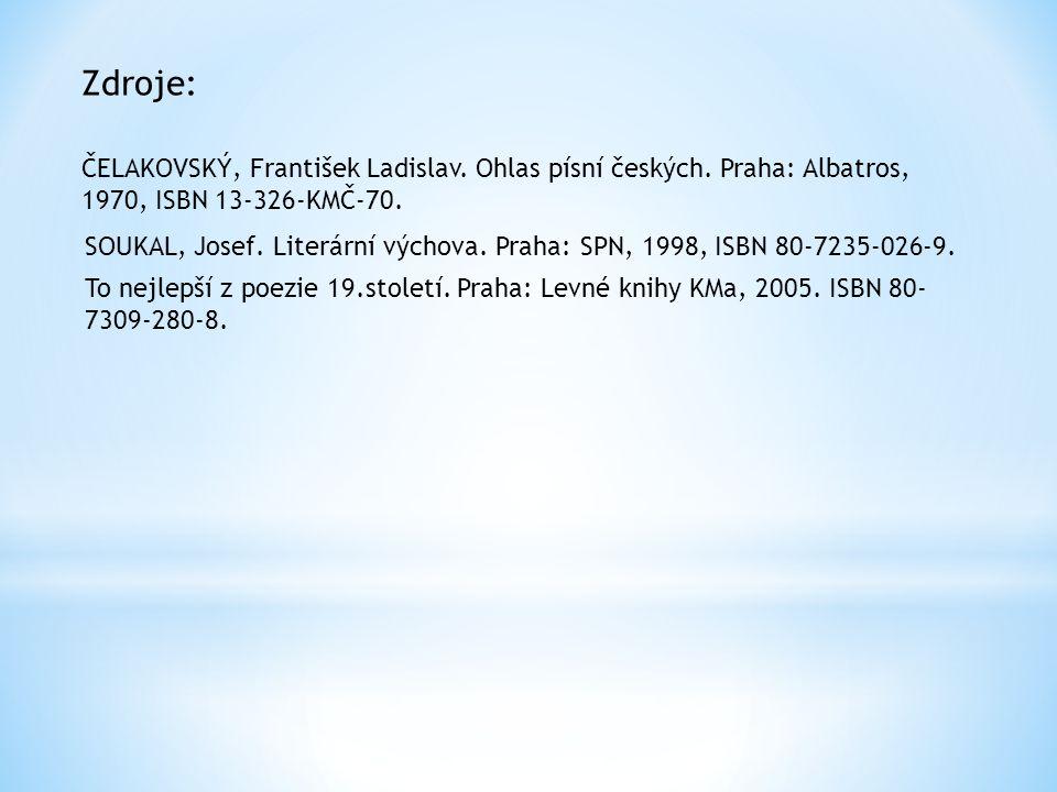 Zdroje: ČELAKOVSKÝ, František Ladislav. Ohlas písní českých. Praha: Albatros, 1970, ISBN 13-326-KMČ-70. SOUKAL, Josef. Literární výchova. Praha: SPN,