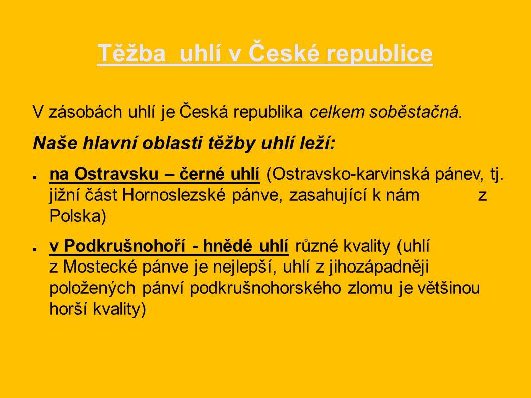 Těžba uhlí v České republice V zásobách uhlí je Česká republika celkem soběstačná.