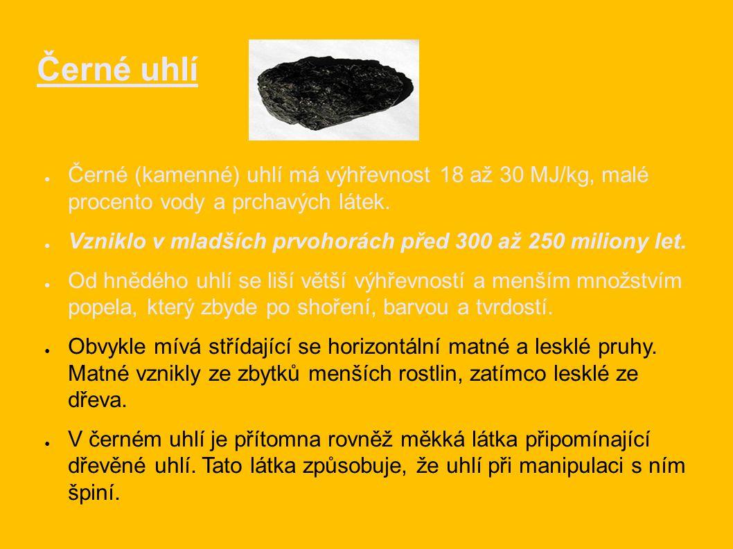 Černé uhlí ● Černé (kamenné) uhlí má výhřevnost 18 až 30 MJ/kg, malé procento vody a prchavých látek.