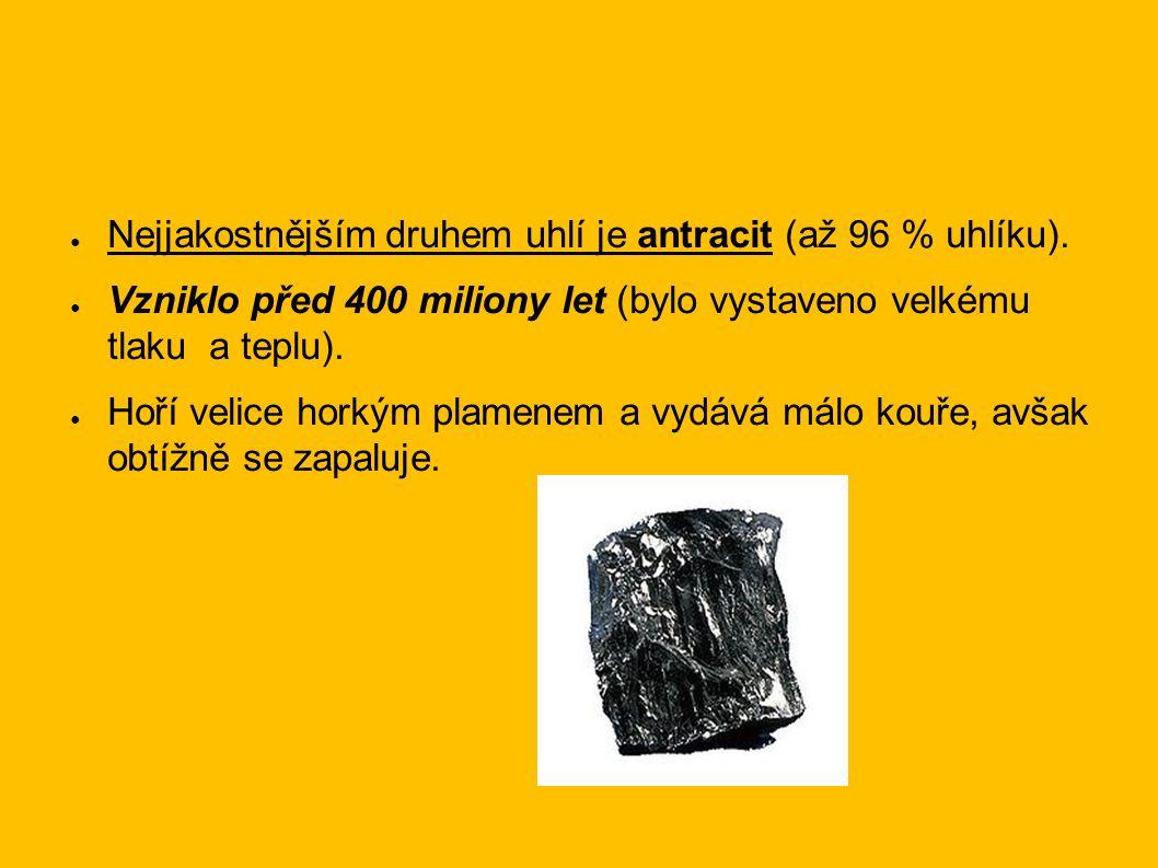 ● Nejjakostnějším druhem uhlí je antracit (až 96 % uhlíku).