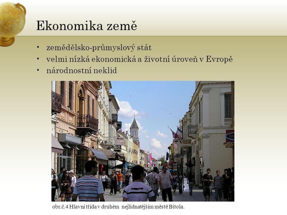 Ekonomika země zemědělsko-průmyslový stát velmi nízká ekonomická a životní úroveň v Evropě národnostní neklid obr.č.4 Hlavní třída v druhém nejlidnatějším městě Bitola.