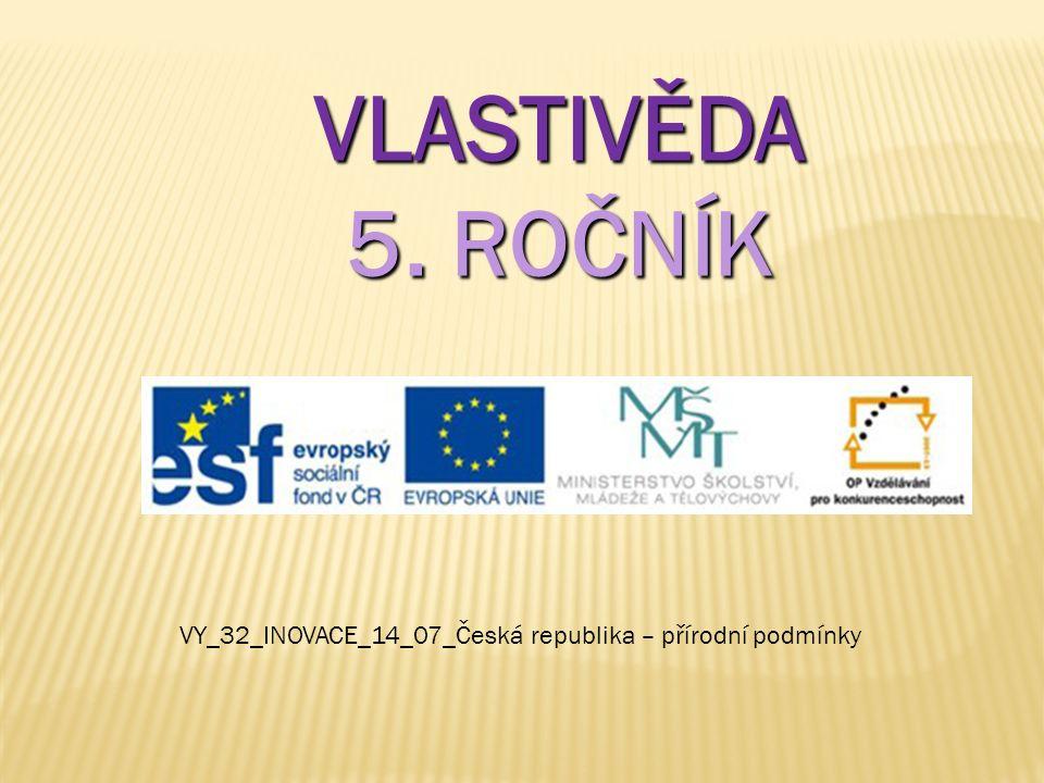 VLASTIVĚDA 5. ROČNÍK VY_32_INOVACE_14_07_Česká republika – přírodní podmínky