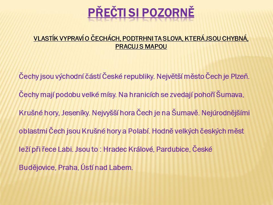 Čechy jsou východní částí České republiky. Největší město Čech je Plzeň. Čechy mají podobu velké mísy. Na hranicích se zvedají pohoří Šumava, Krušné h