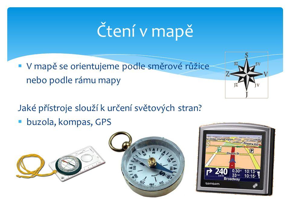  V mapě se orientujeme podle směrové růžice nebo podle rámu mapy Jaké přístroje slouží k určení světových stran.