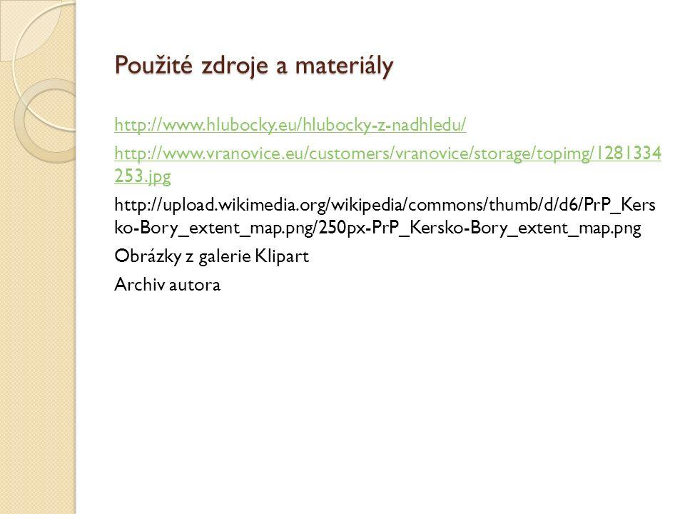 Použité zdroje a materiály http://www.hlubocky.eu/hlubocky-z-nadhledu/ http://www.vranovice.eu/customers/vranovice/storage/topimg/1281334 253.jpg http://upload.wikimedia.org/wikipedia/commons/thumb/d/d6/PrP_Kers ko-Bory_extent_map.png/250px-PrP_Kersko-Bory_extent_map.png Obrázky z galerie Klipart Archiv autora