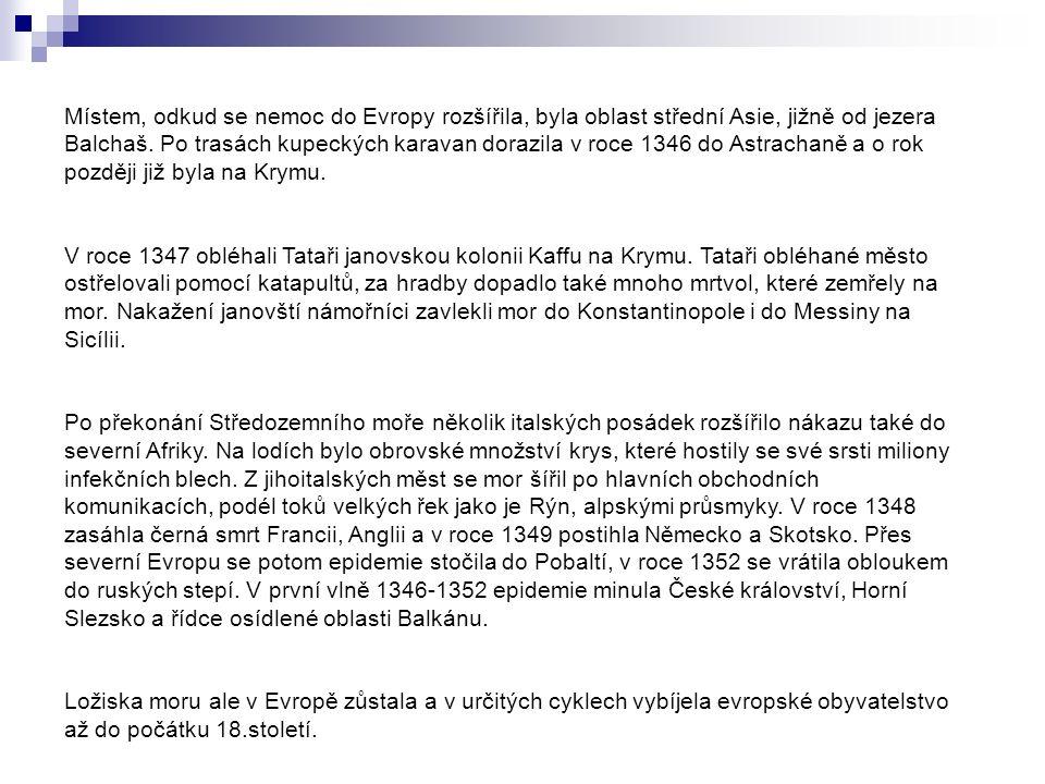Místem, odkud se nemoc do Evropy rozšířila, byla oblast střední Asie, jižně od jezera Balchaš.