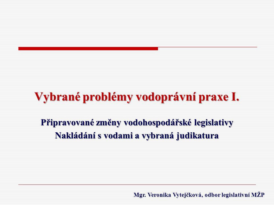 Mgr. Veronika Vytejčková, odbor legislativní MŽP Mgr. Veronika Vytejčková, odbor legislativní MŽP Vybrané problémy vodoprávní praxe I. Připravované zm