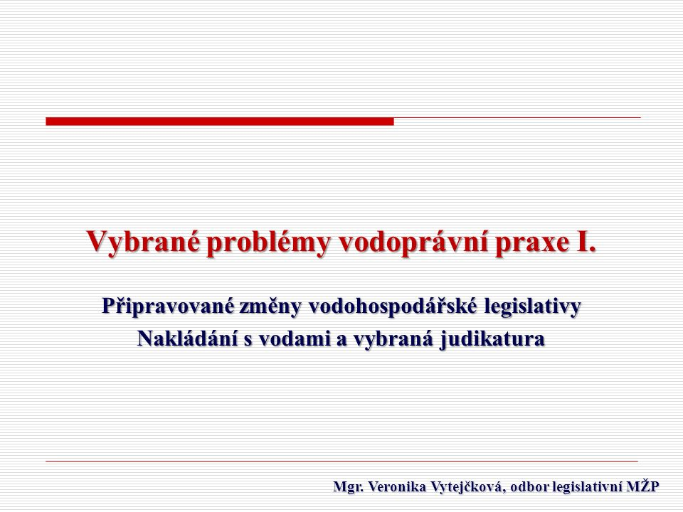 Mgr.Veronika Vytejčková, odbor legislativní MŽP Mgr.