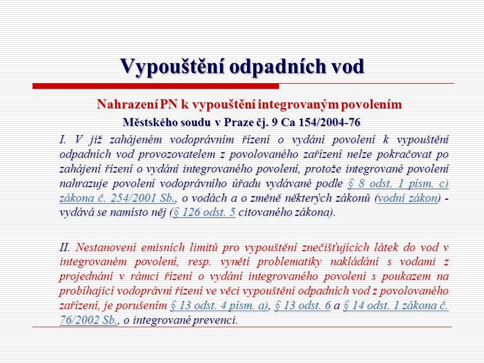 Vypouštění odpadních vod Nahrazení PN k vypouštění integrovaným povolením Městského soudu v Praze čj. 9 Ca 154/2004-76 I. V již zahájeném vodoprávním