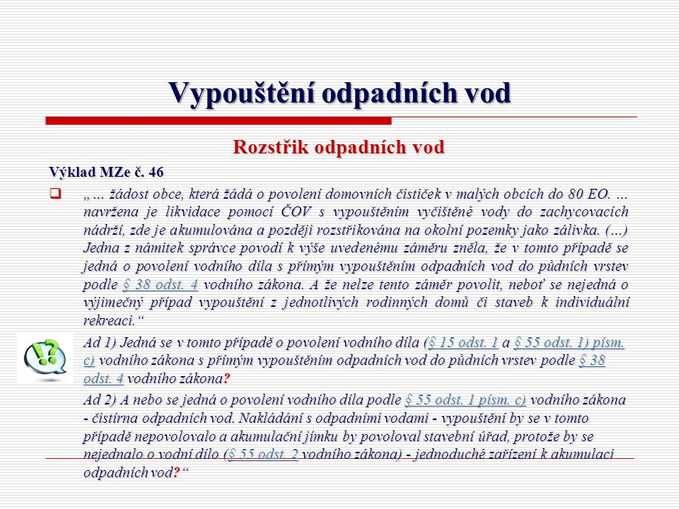 """Vypouštění odpadních vod Rozstřik odpadních vod Výklad MZe č. 46  """"… žádost obce, která žádá o povolení domovních čističek v malých obcích do 80 EO."""