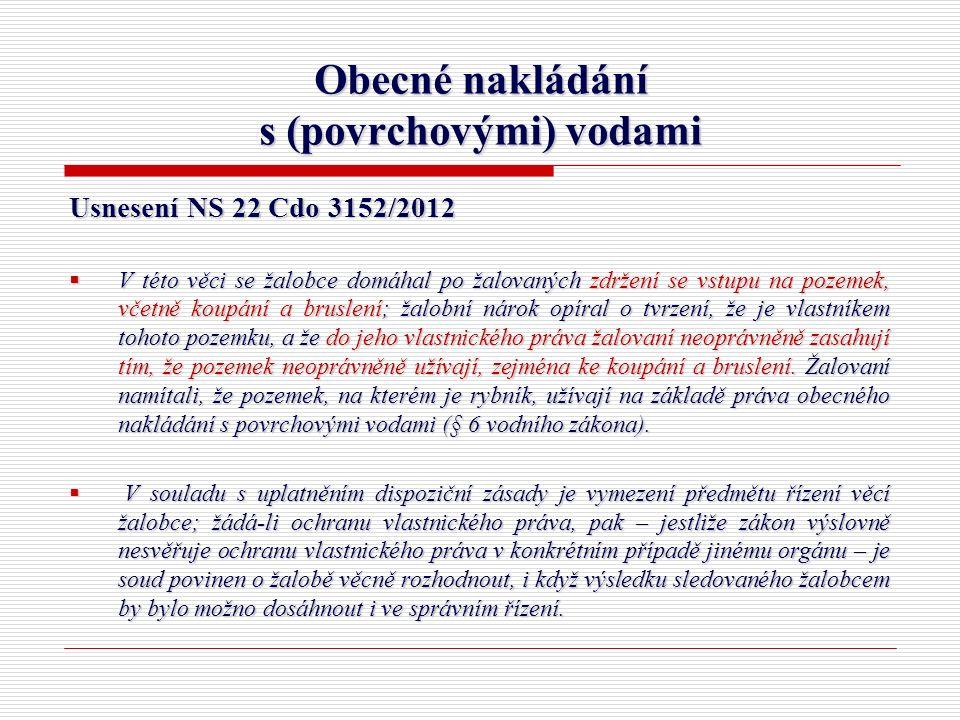 Obecné nakládání s (povrchovými) vodami Usnesení NS 22 Cdo 3152/2012  V této věci se žalobce domáhal po žalovaných zdržení se vstupu na pozemek, včet