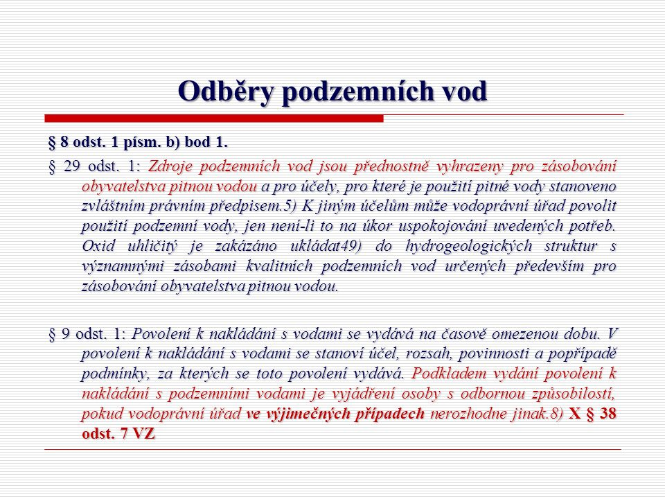 Odběry podzemních vod § 8 odst. 1 písm. b) bod 1. § 29 odst. 1: Zdroje podzemních vod jsou přednostně vyhrazeny pro zásobování obyvatelstva pitnou vod